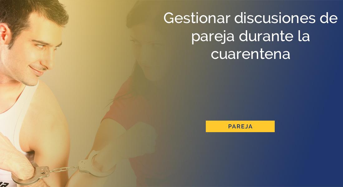 GESTIONAR-PARAR-DISCUSIONES-PAREJA-CUARENTENA-CORONAVIRUS